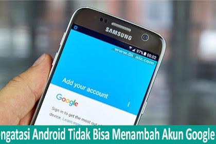 Cara Memperbaiki Android Tidak Bisa Menambah Akun Google Baru