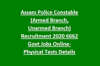 Assam Police Constable (Armed Branch, Unarmed Branch) Recruitment 2020 6662 Govt Jobs Online- Physical Tests Details