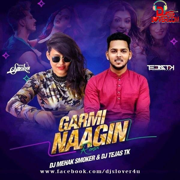 Garmi X Naagin Mashup DJ Mehak Smoker X DJ Tejas TK