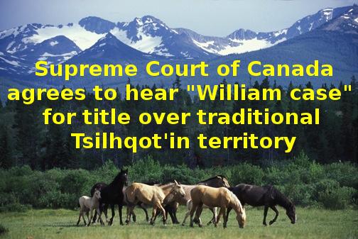 """Supremo Tribunal do Canadá concorda em ouvir o """"caso William"""" para o título sobre o território tradicional Tsilhqot'in"""