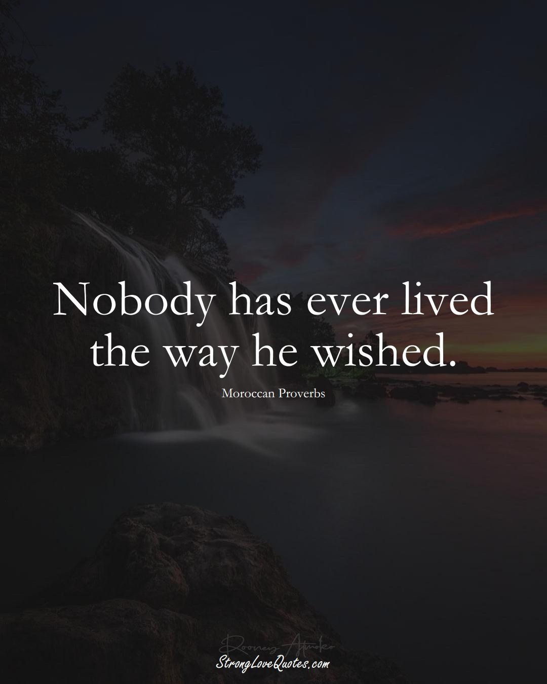 Nobody has ever lived the way he wished. (Moroccan Sayings);  #AfricanSayings