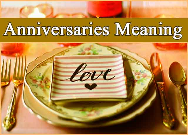What is Anniversaries Meaning? Beautiful 100%