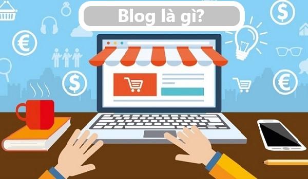 Blog là gì? Hướng dẫn cách bắt đầu tạo một blog cá nhân