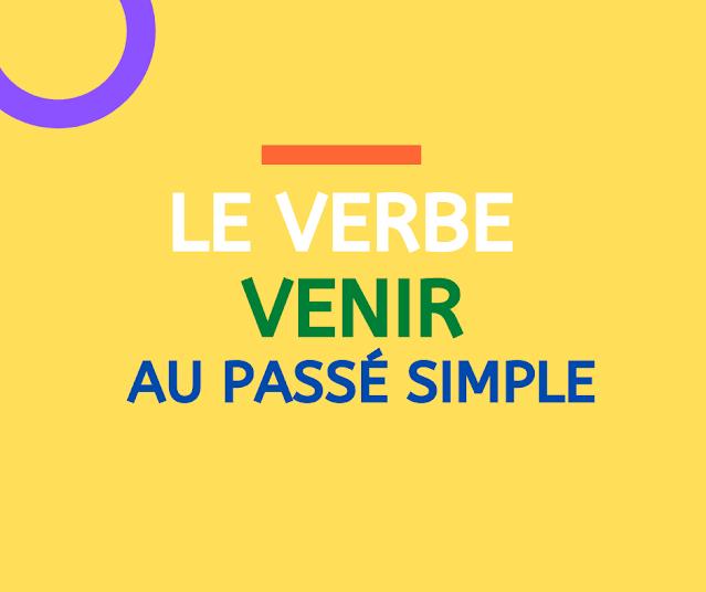 Le verbe venir au passé simple