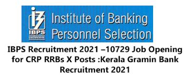 IBPS Recruitment 2021 –10729 Job Opening for CRP RRBs X Posts :Kerala Gramin Bank Recruitment 2021