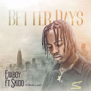 [MUSIC] EvaBoy ft. SkiDo – Better Days