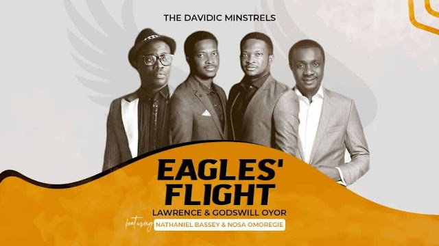 Eagles Flight By Lawrence and Godswill Oyor Featuring Nathaniel Bassey And Nosa Omoregie