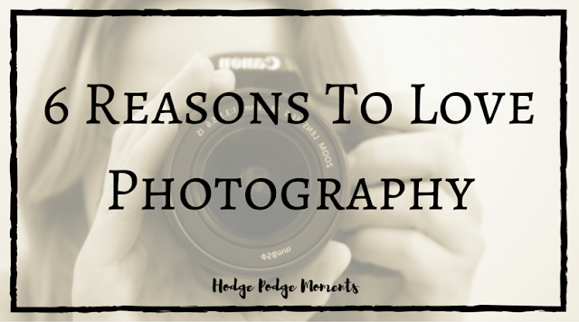 6 Reasons Why I Love Photography