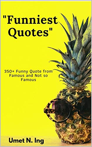 """Funniest Quotes"": 350+ Funny Quotes By Famous & Not So Famous Personalities by Umet N. Ing"