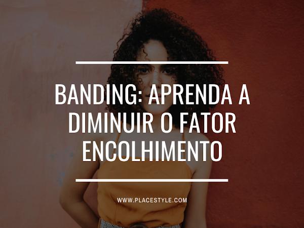 Banding:Aprenda a diminuir o fator encolhimento