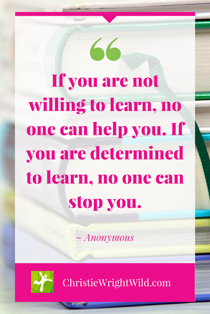 """If you are not willing to learn, no one can help you. If you are determined to learn, no one can stop you."" ~Anonymous 