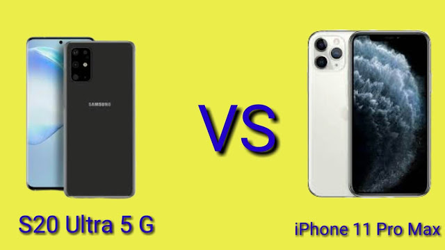 S20 Ultra 5G and iPhone 11 Pro Max which one is the king?