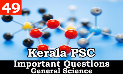 Kerala PSC - Important and Expected General Science Questions - 49