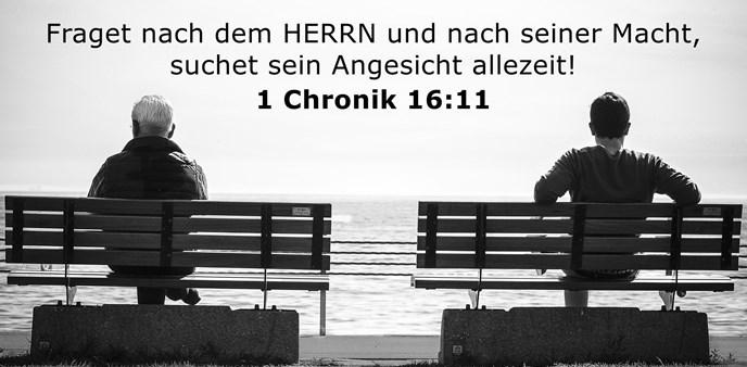 Fraget nach dem HERRN und nach seiner Macht, suchet sein Angesicht allezeit!