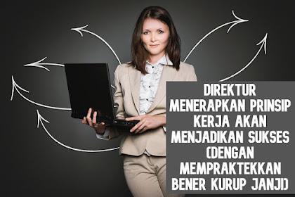 Direktur Menerapkan prinsip kerja akan menjadikan sukses (Dengan mempraktekkan bener kurup janji)