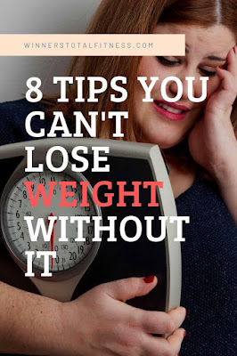 8 Tips you can't lose weight without it