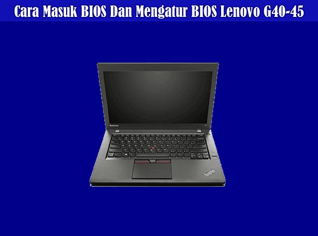 Cara Masuk Bios Dan Mengatur Bios Lenovo G40 45 Komputerdia Berbagi Tutorial