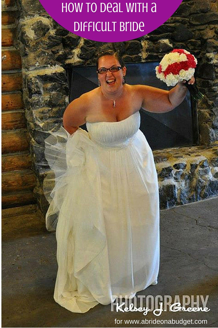 How To Deal With A Difficult Bride A Bride On A Budget