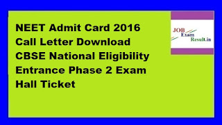 NEET Admit Card 2016 Call Letter Download CBSE National Eligibility Entrance Phase 2 Exam Hall Ticket