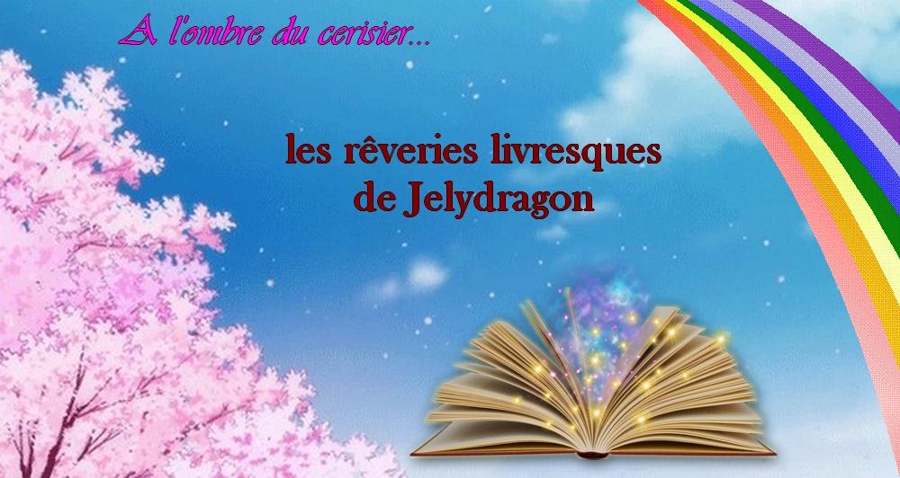 Les rêveries livresques de Jelydragon