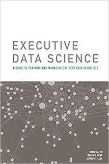 Executive Data Science - A Guide to Training and Managing the Best Data Scientists
