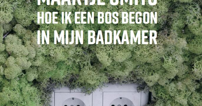 Gedicht Nieuwe Badkamer : Bunt t hoe ik een bos begon in mijn badkamer maartje smits