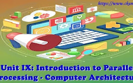 Unit IX: Introduction to Parallel Processing - Computer Architecture