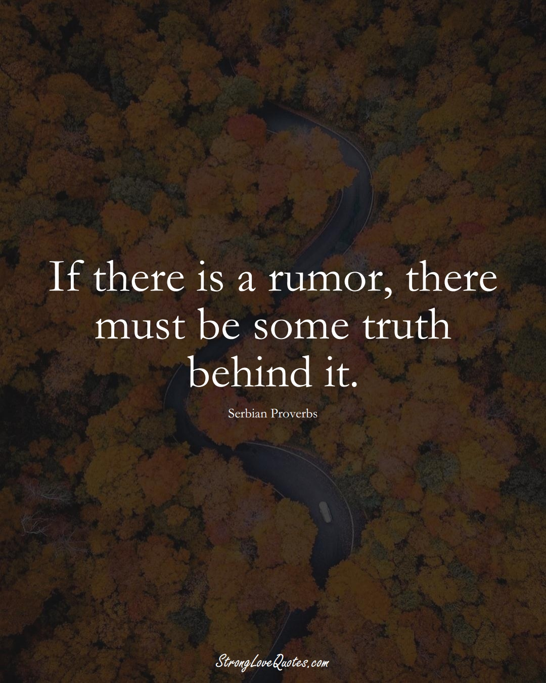 If there is a rumor, there must be some truth behind it. (Serbian Sayings);  #EuropeanSayings