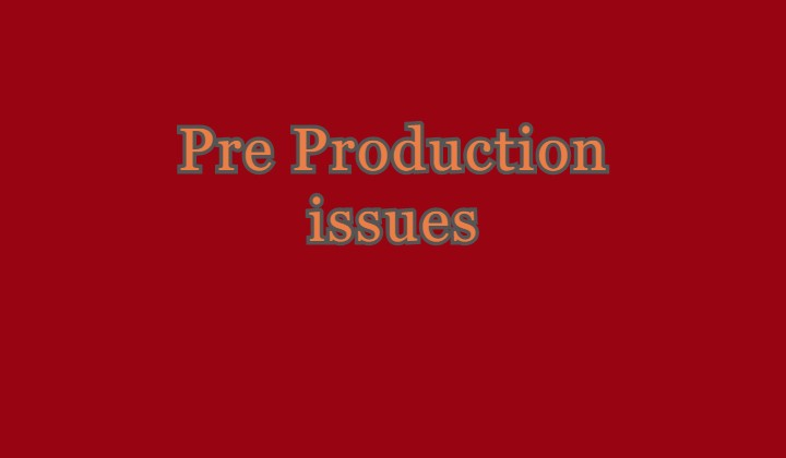 Pre Production issues