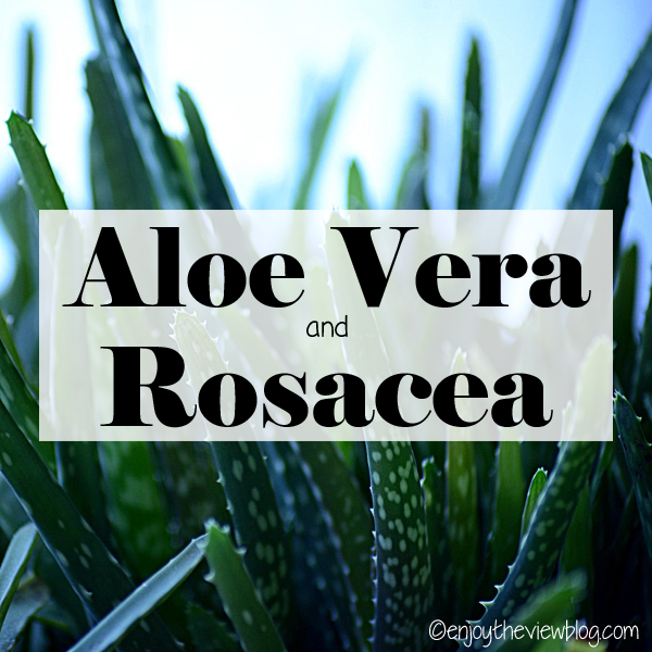 "aloe vera plant with an overlay that says ""aloe vera and rosacea"""