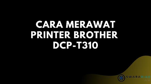 Cara Merawat Printer Brother DCP-T310
