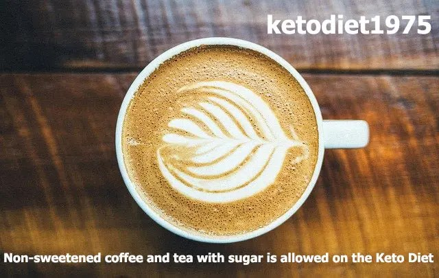 Non-sweetened coffee and tea with sugar is allowed on the Keto Diet