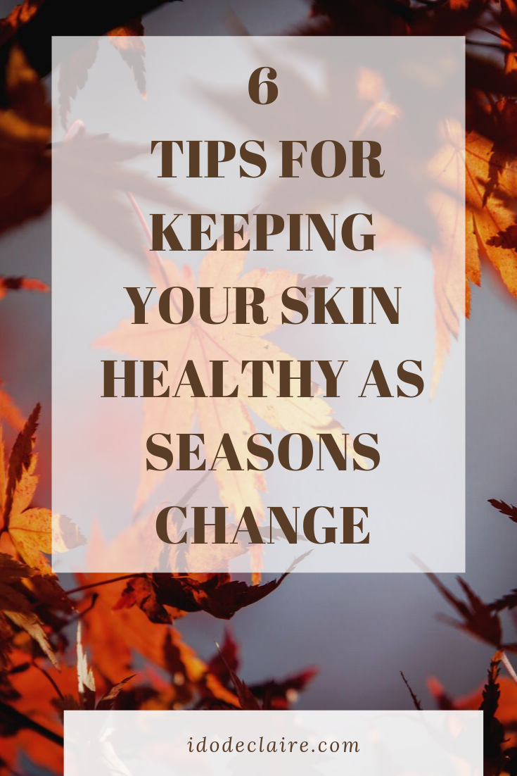 6 Tips for Keeping Your Skin Healthy as Seasons Change