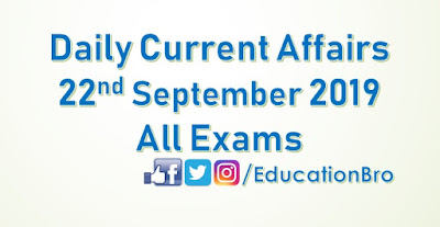 Daily Current Affairs 22nd September 2019 For All Government Examinations