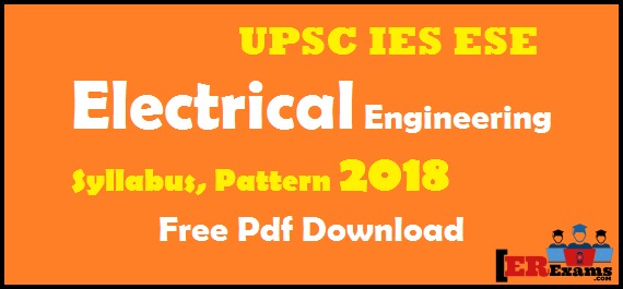 UPSC IES ESE Electrical Engineering Syllabus, Pattern 2018, syllabus and exam pattern electrical engineering UPSC, IES engineering service exams free pdf download, Pattern Electrical Engineering IES ESE 2018, General Studies and Engineering Aptitude (Common To All Candidates), Electrical Engineering Syllabus For Preliminary/Stage-I Examination (Objective Type Paper–II), Electrical Engineering Syllabus For Main Exams Paper-2