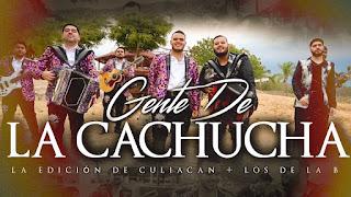 LETRA Gente de la Cachucha Los de la B ft La Edicion de Culiacan