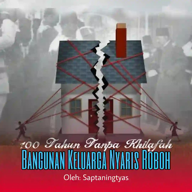 100 Tahun Tanpa Khilafah, Bangunan Keluarga Nyaris Roboh