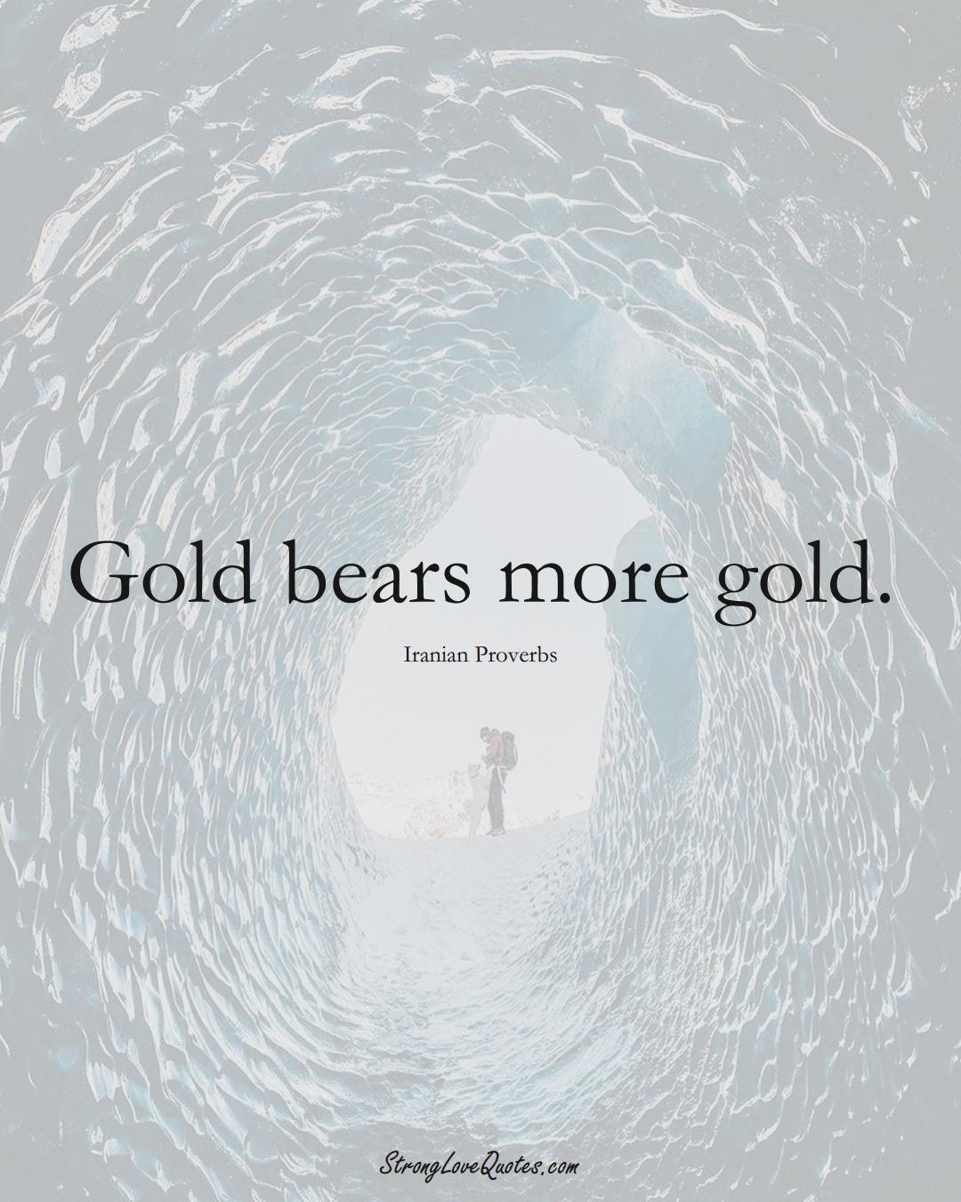 Gold bears more gold. (Iranian Sayings);  #MiddleEasternSayings