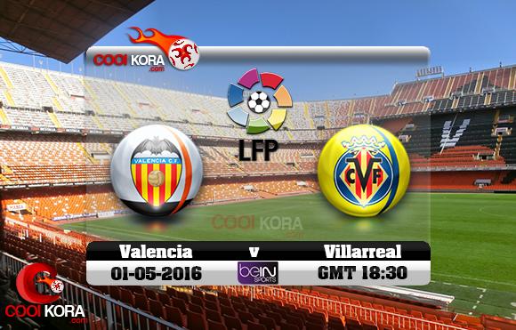 مشاهدة مباراة فالنسيا وفياريال اليوم 1-5-2016 في الدوري الأسباني