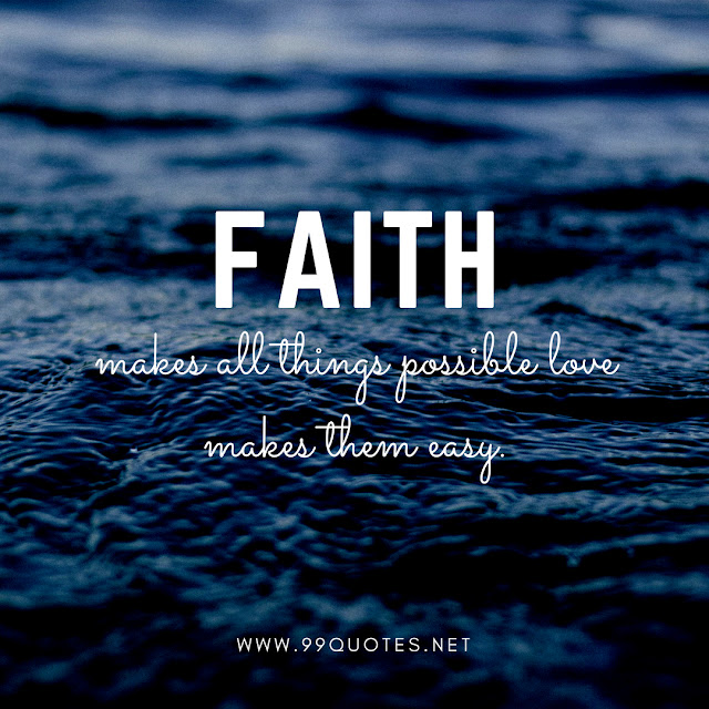 faith makes all things possible love makes them easy.