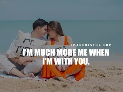 Love Captions-I'm much more me when I'm with you.