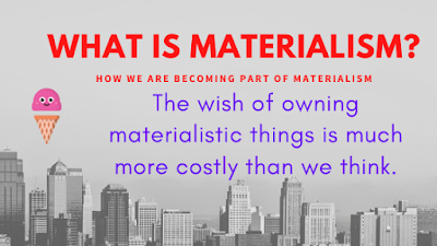 What is Materialism? and How we are becoming part of it.