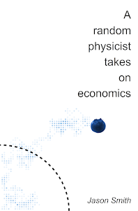 <i>A Random Physicist Takes on Economics</i><br><br>Available on Amazon as e-book or paperback