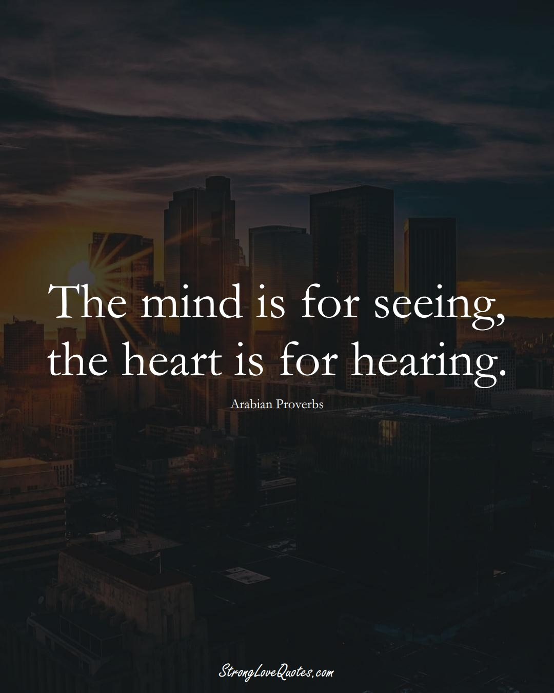 The mind is for seeing, the heart is for hearing. (Arabian Sayings);  #aVarietyofCulturesSayings