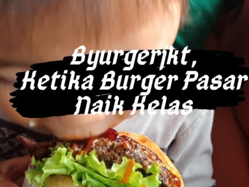 Byurgerjkt, Ketika Burger Pasar Naik Kelas