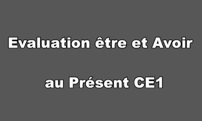 Evaluation être et Avoir au Présent CE1