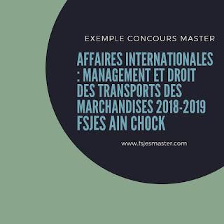 Exemple Concours Master Affaires Internationales: Management et Droit des Transports des Marchandises 2018-2019 - Fsjes Ain Chock