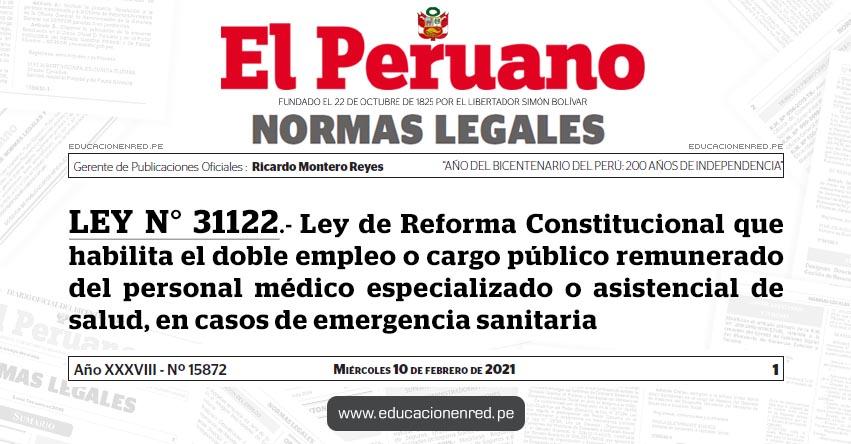 LEY N° 31122.- Ley de Reforma Constitucional que habilita el doble empleo o cargo público remunerado del personal médico especializado o asistencial de salud, en casos de emergencia sanitaria