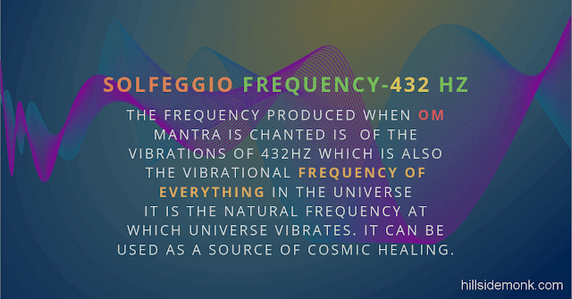 Solfeggio Frequencies Benefits 432 Hertz - The frequency produced when Om mantra is chanted is  of the vibrations of 432Hz which is also the vibrational frequency of everything in the universe  It is the natural frequency at which universe vibrates. It can be used as a source of cosmic healing.