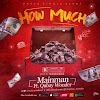 MUSIC: Mainman Ft. Qubay Wonder - How Much